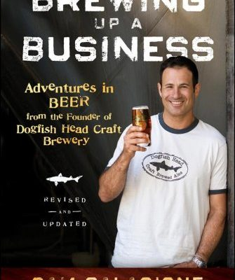 Brewing-Up-a-Business-Adventures-in-Beer-from-the-Founder-of-Dogfish-Head-Craft-Brewery-0
