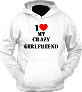 love my crazy girlfriend hoodie